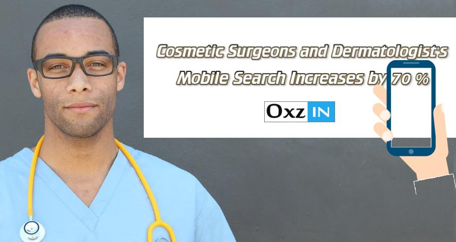Cosmetic Surgeons and Dermatologists Mobile Search Approaches Has Increased 70 Percent