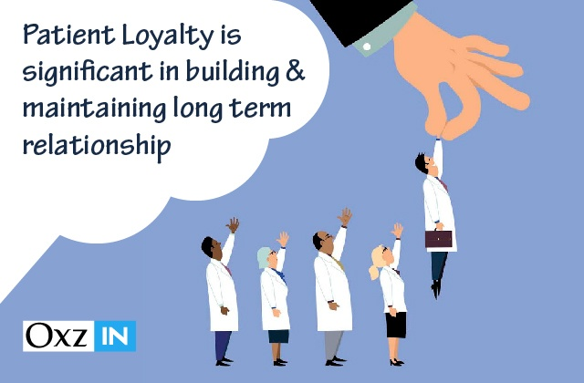 Patient Loyalty Is Significant In Building And Maintaining Long Term Relationship